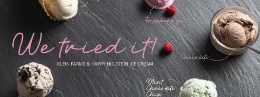 We Tried It! Klein Farms & Happy Holstein Ice Cream
